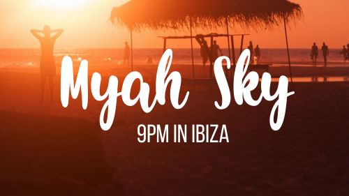 New Release - Myah Sky - 9pm In Ibiza